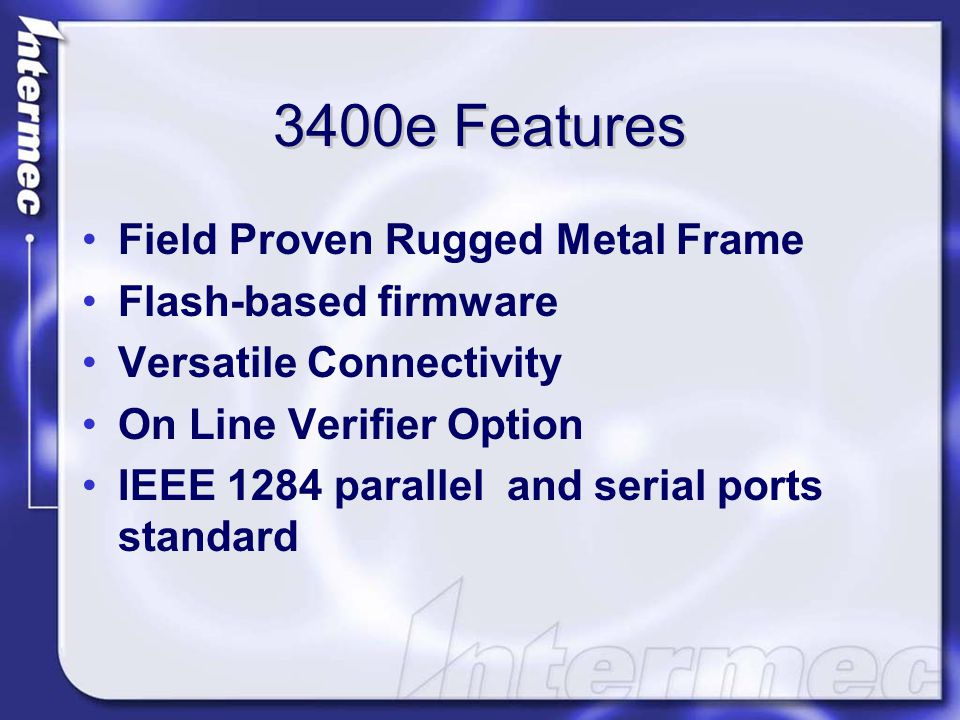 3400e Features Field Proven Rugged Metal Frame Flash-based firmware Versatile Connectivity On Line Verifier Option IEEE 1284 parallel and serial ports standard