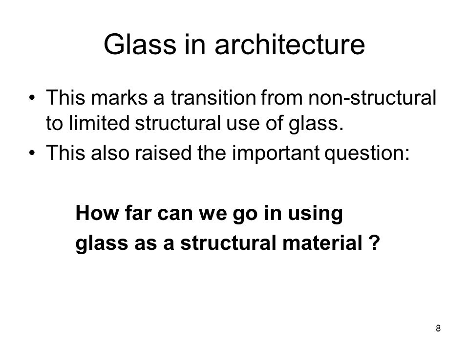 9 Glass as a structural material It also raises the question of what loads we can put on glass in : –Tension –Bending –Compression Bending will be the focus of this presentation