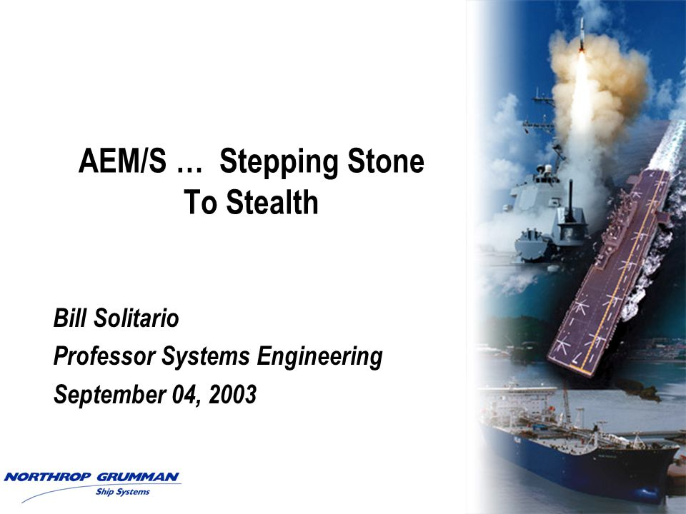 AEM/S … Stepping Stone To Stealth Bill Solitario Professor Systems Engineering September 04, 2003