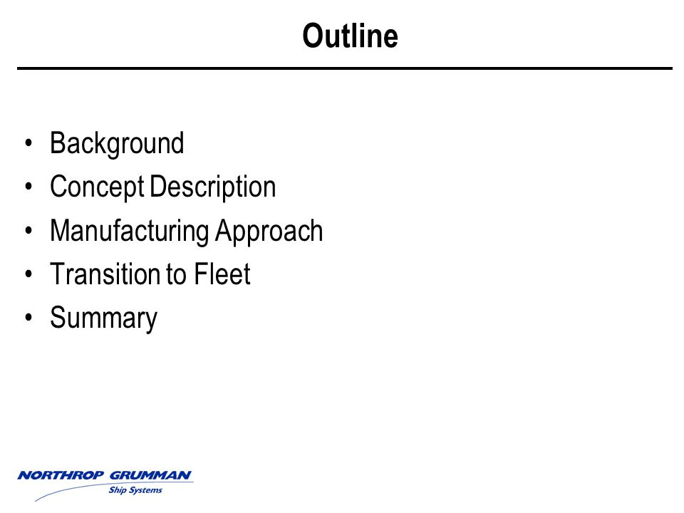 Outline Background Concept Description Manufacturing Approach Transition to Fleet Summary