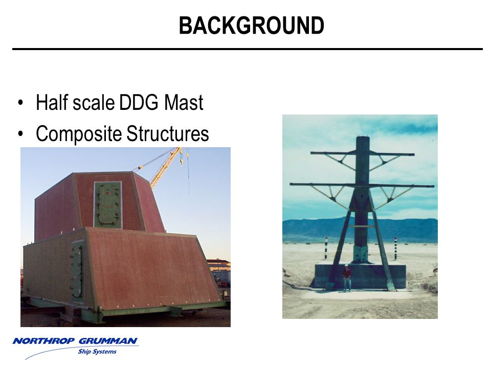 BACKGROUND Half scale DDG Mast Composite Structures
