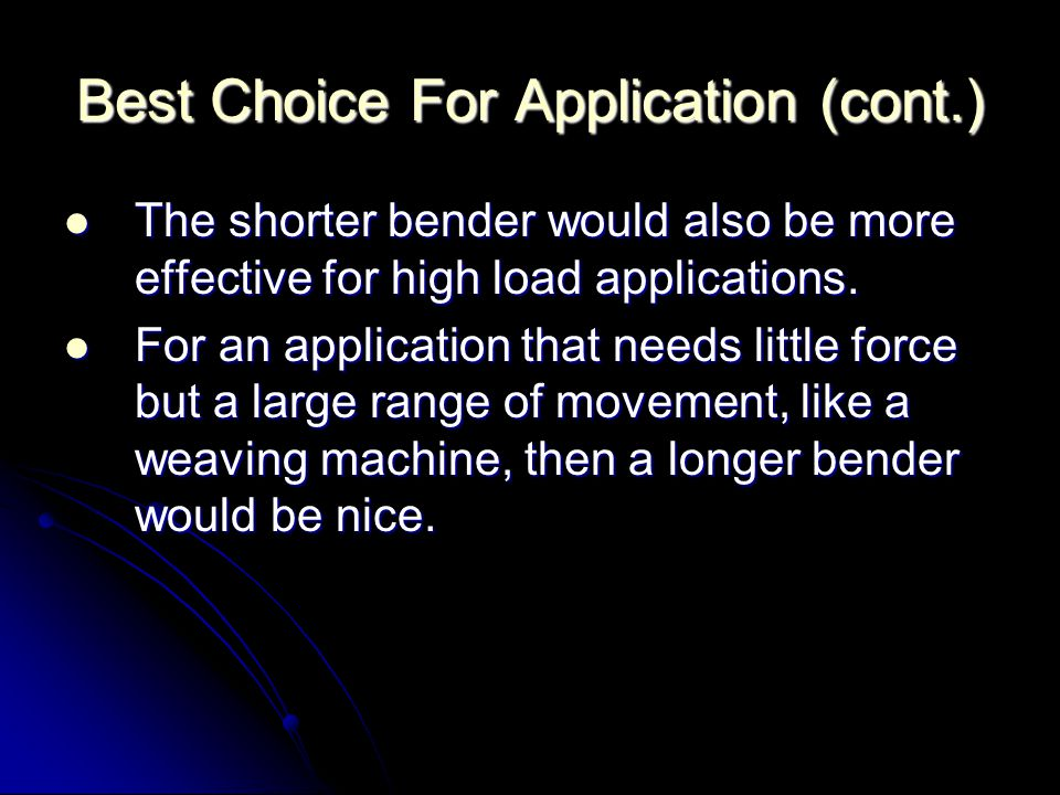 Best Choice For Application (cont.) The shorter bender would also be more effective for high load applications.