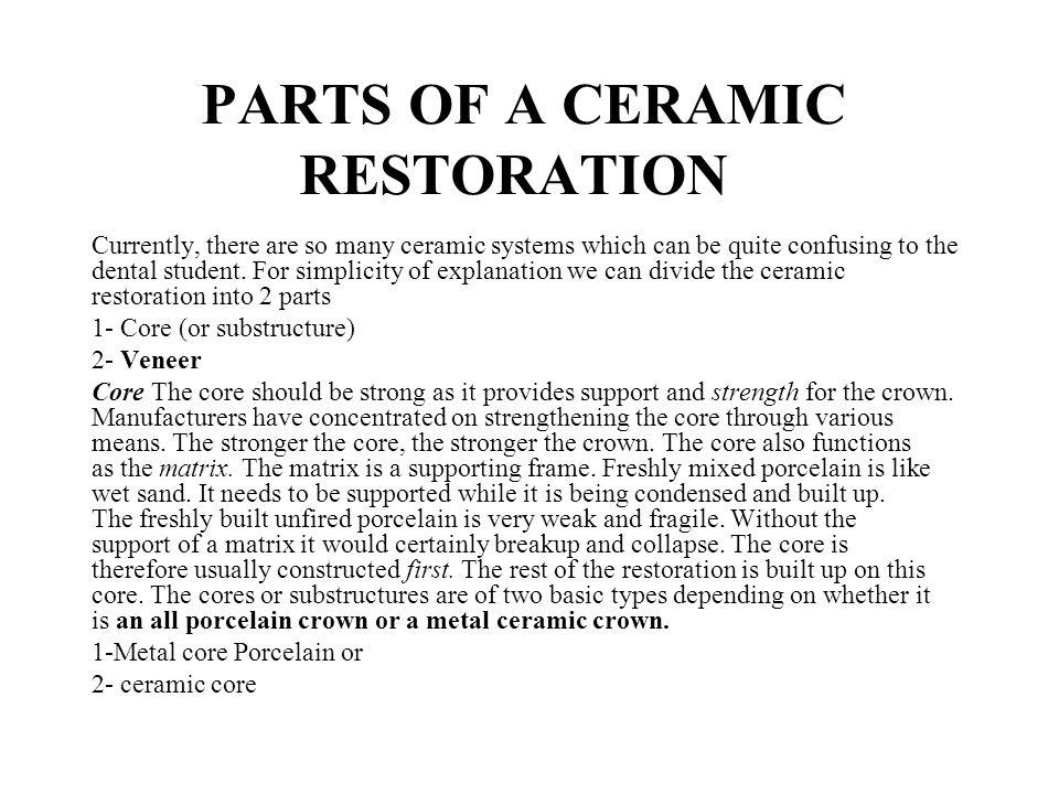 PARTS OF A CERAMIC RESTORATION Currently, there are so many ceramic systems which can be quite confusing to the dental student. For simplicity of expl