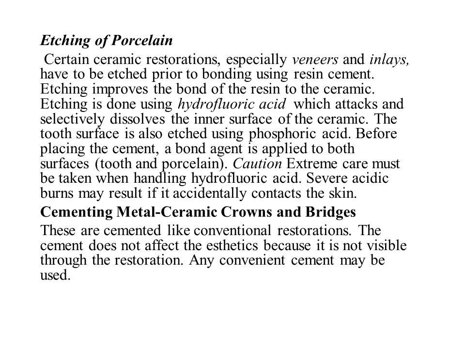 Etching of Porcelain Certain ceramic restorations, especially veneers and inlays, have to be etched prior to bonding using resin cement. Etching impro