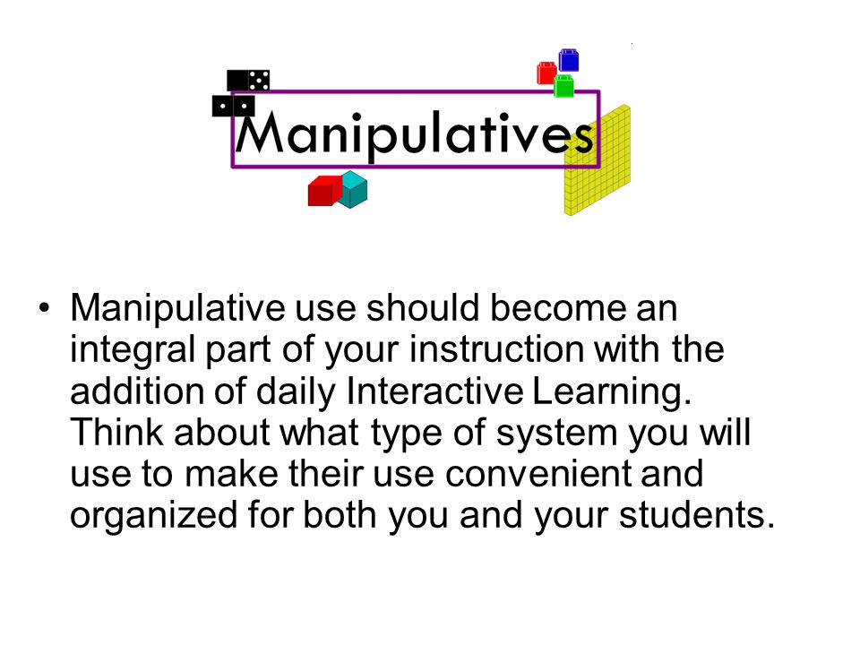 Manipulative use should become an integral part of your instruction with the addition of daily Interactive Learning.