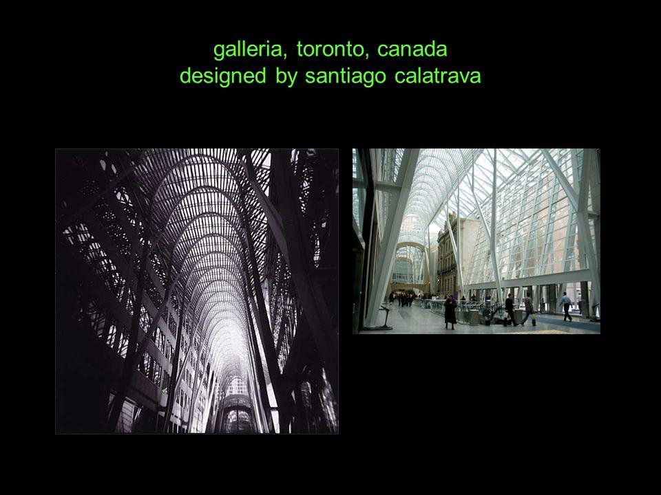 galleria, toronto, canada designed by santiago calatrava