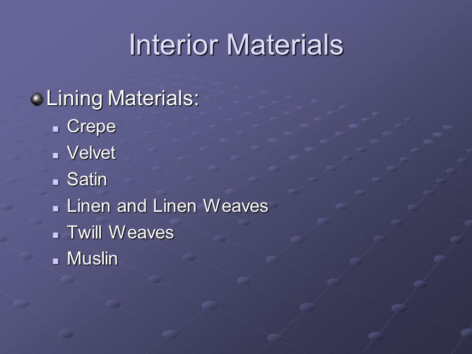 Interior Materials Lining Materials: Crepe Crepe Velvet Velvet Satin Satin Linen and Linen Weaves Linen and Linen Weaves Twill Weaves Twill Weaves Muslin Muslin