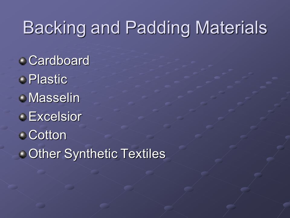 Backing and Padding Materials CardboardPlasticMasselinExcelsiorCotton Other Synthetic Textiles