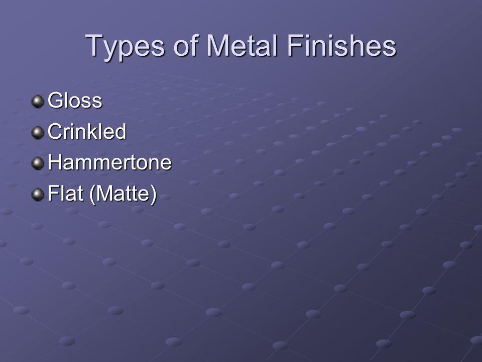 Types of Metal Finishes GlossCrinkledHammertone Flat (Matte)