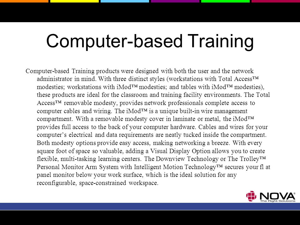 Computer-based Training Computer-based Training products were designed with both the user and the network administrator in mind. With three distinct s