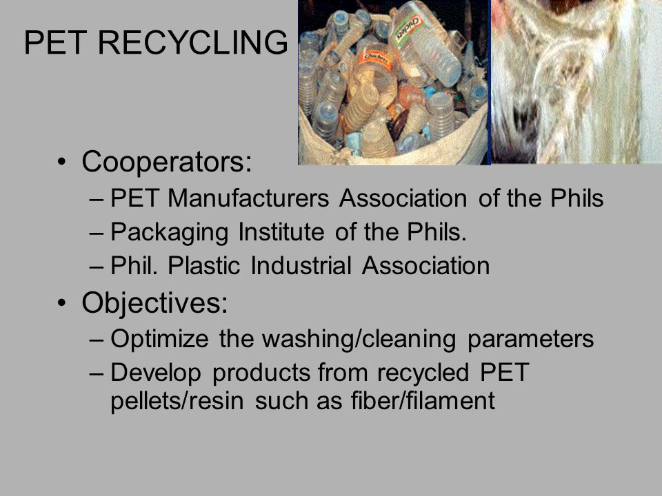 PET RECYCLING Cooperators: –PET Manufacturers Association of the Phils –Packaging Institute of the Phils.