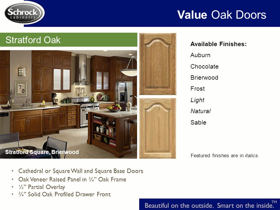 Stratford Oak Value Oak Doors Available Finishes: Auburn Chocolate Brierwood Frost Light Natural Sable Featured finishes are in italics.