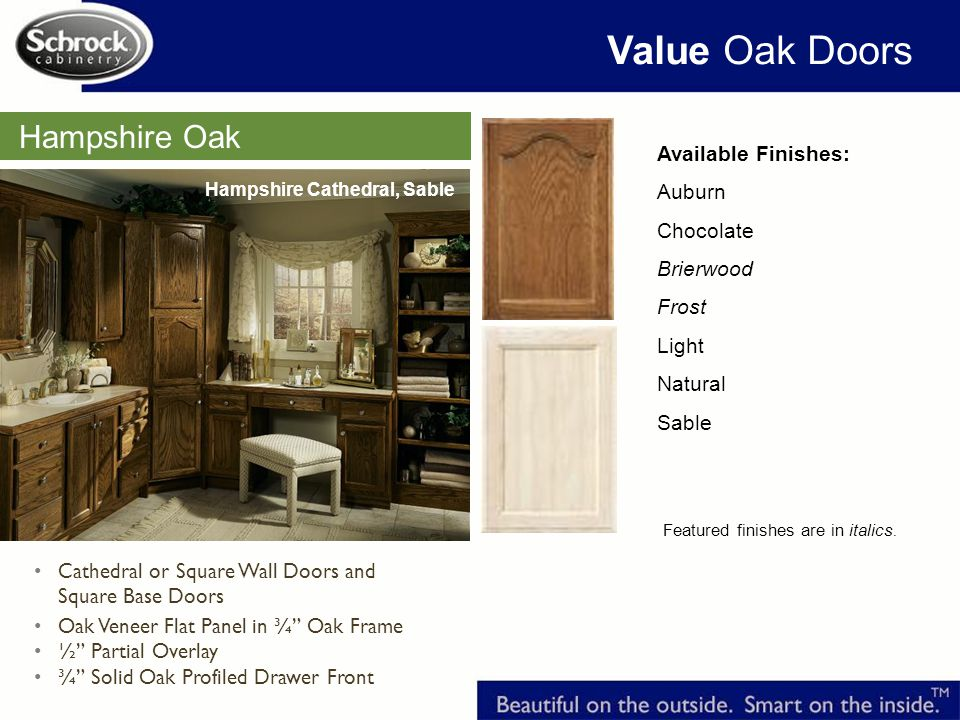 Hampshire Oak Value Oak Doors Available Finishes: Auburn Chocolate Brierwood Frost Light Natural Sable Featured finishes are in italics.