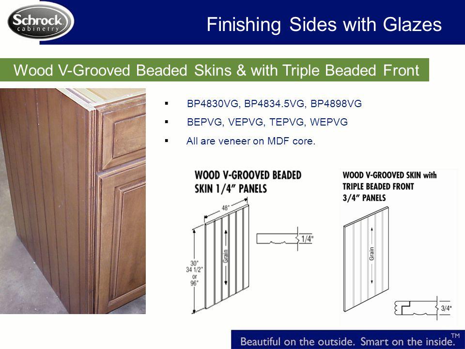 Wood V-Grooved Beaded Skins & with Triple Beaded Front BP4830VG, BP4834.5VG, BP4898VG BEPVG, VEPVG, TEPVG, WEPVG All are veneer on MDF core.