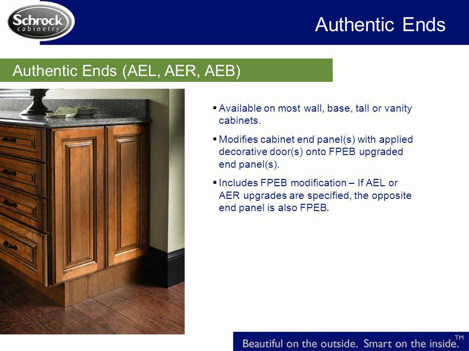 Authentic Ends (AEL, AER, AEB) Authentic Ends Available on most wall, base, tall or vanity cabinets.