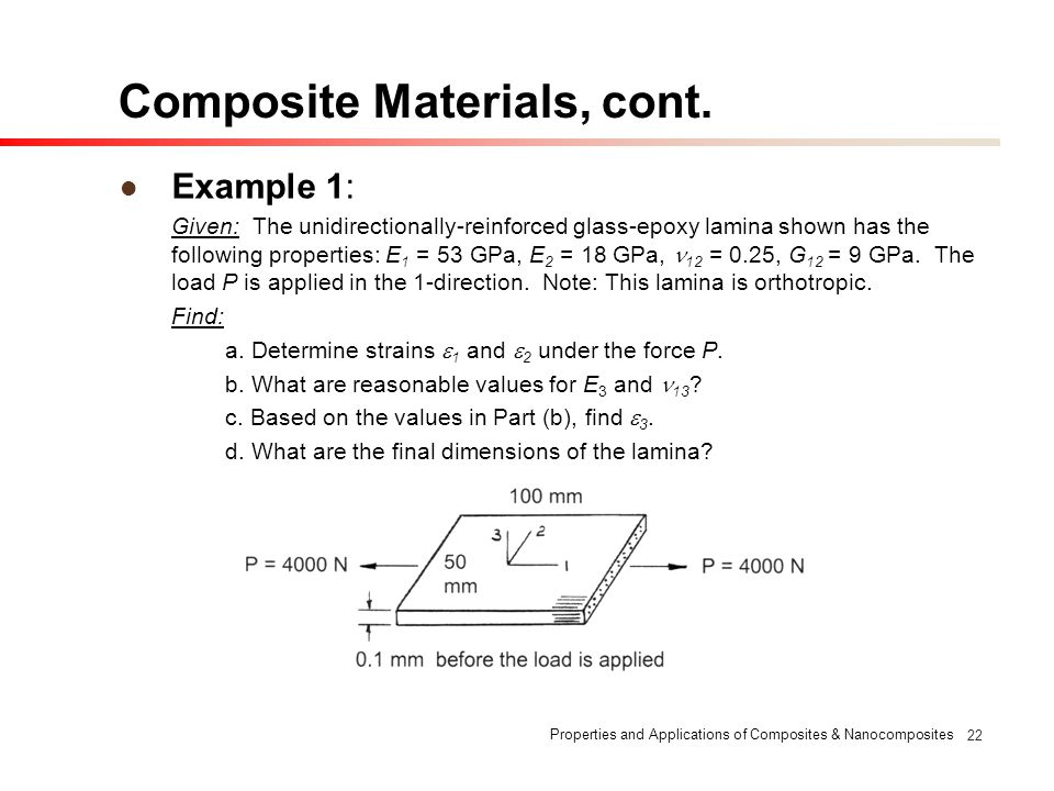 Properties and Applications of Composites & Nanocomposites 22 Composite Materials, cont. Example 1: Given: The unidirectionally-reinforced glass-epoxy