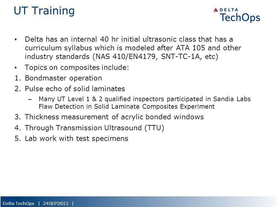 Delta TechOps | 24SEP2013 | UT Training Delta has an internal 40 hr initial ultrasonic class that has a curriculum syllabus which is modeled after ATA