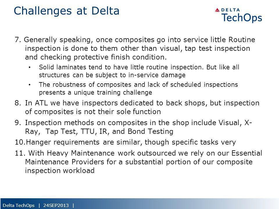 Delta TechOps | 24SEP2013 | Challenges at Delta 7. Generally speaking, once composites go into service little Routine inspection is done to them other