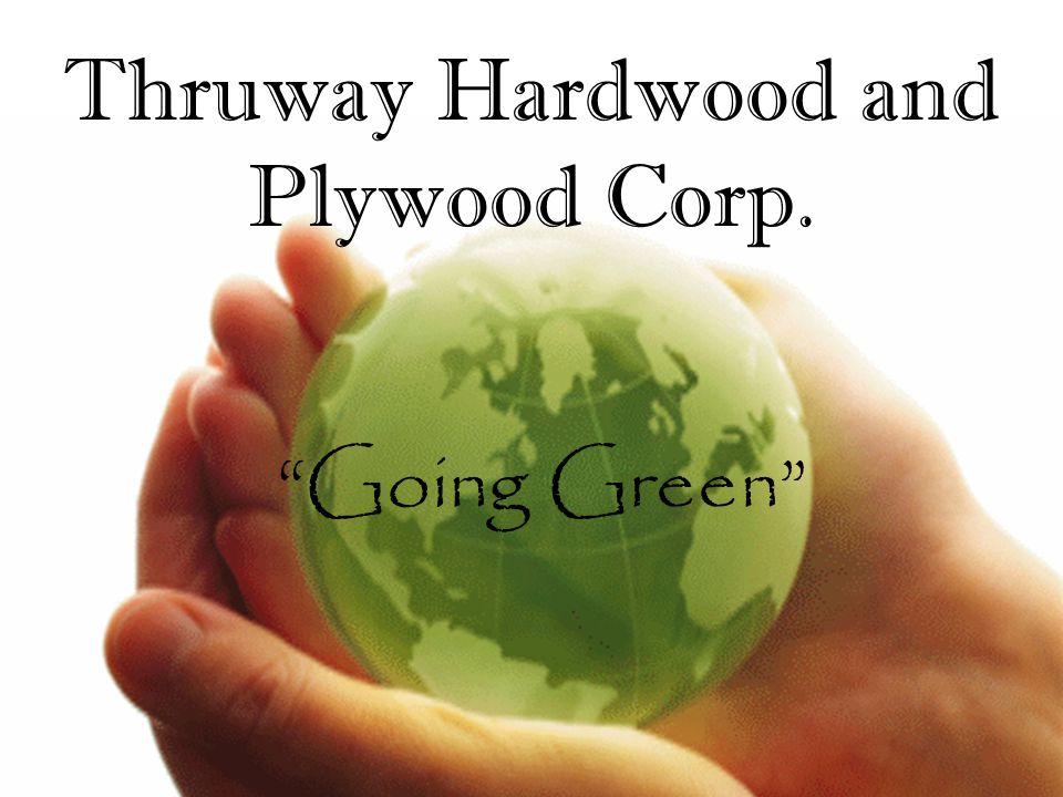 Going Green Thruway Hardwood and Plywood Corp.