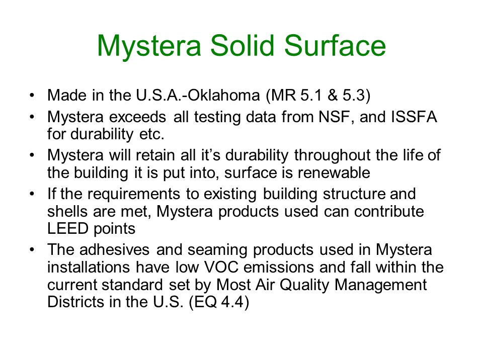 Mystera Solid Surface Made in the U.S.A.-Oklahoma (MR 5.1 & 5.3) Mystera exceeds all testing data from NSF, and ISSFA for durability etc. Mystera will