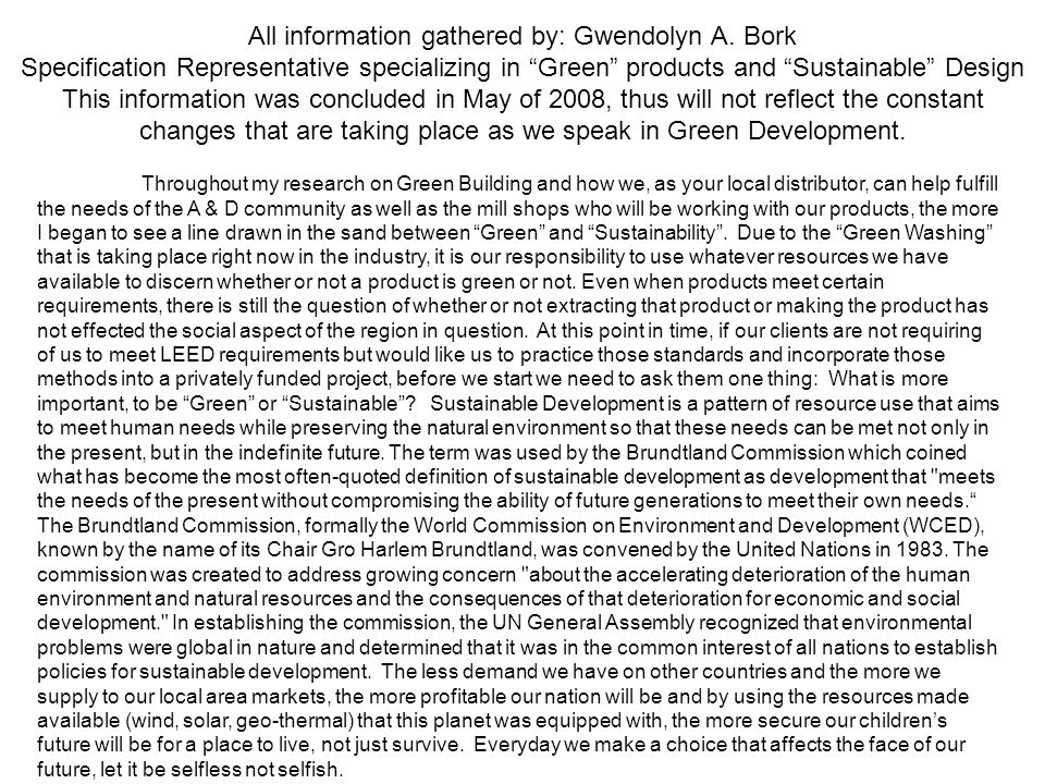 All information gathered by: Gwendolyn A. Bork Specification Representative specializing in Green products and Sustainable Design This information was