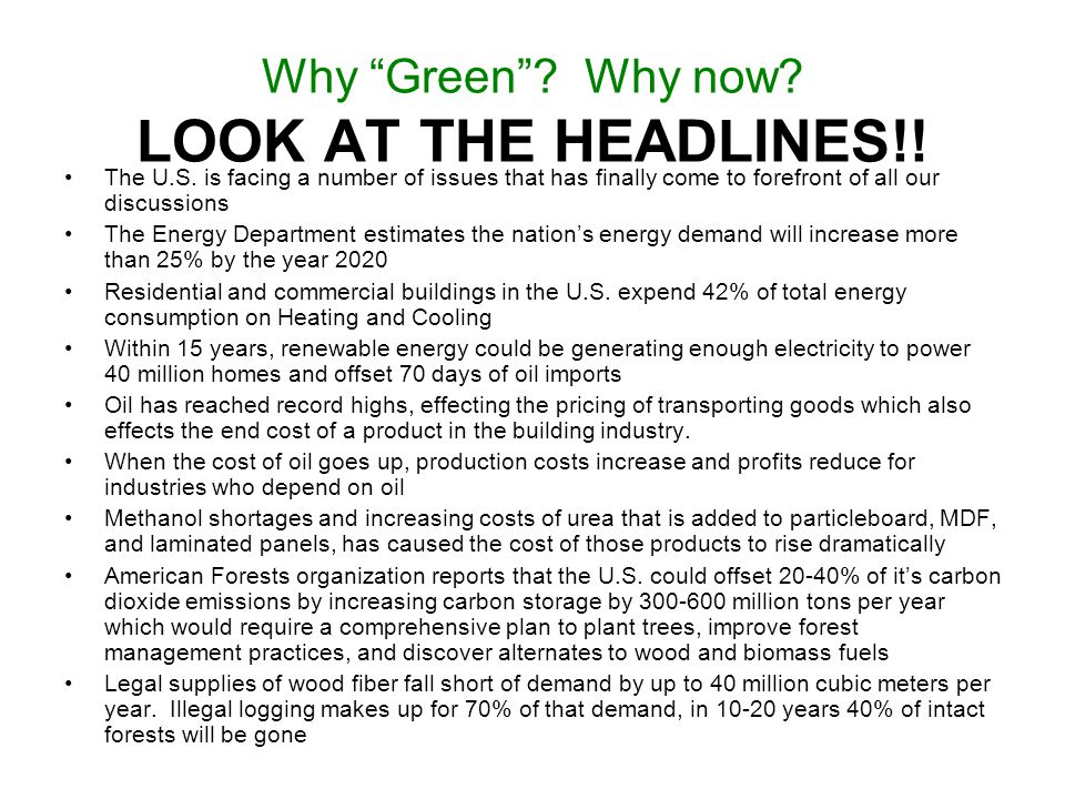 Why Green? Why now? LOOK AT THE HEADLINES!! The U.S. is facing a number of issues that has finally come to forefront of all our discussions The Energy
