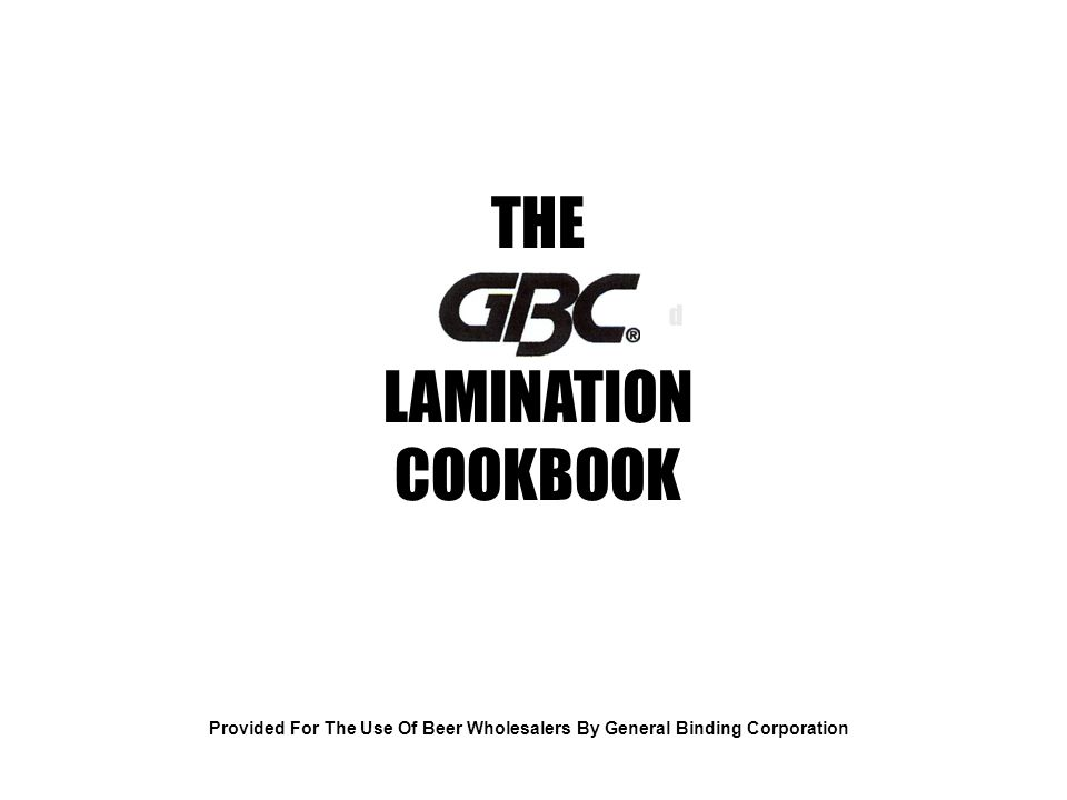 d Provided For The Use Of Beer Wholesalers By General Binding Corporation THE LAMINATION COOKBOOK