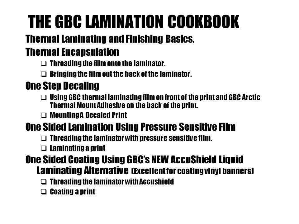 THE GBC LAMINATION COOKBOOK Thermal Laminating and Finishing Basics.