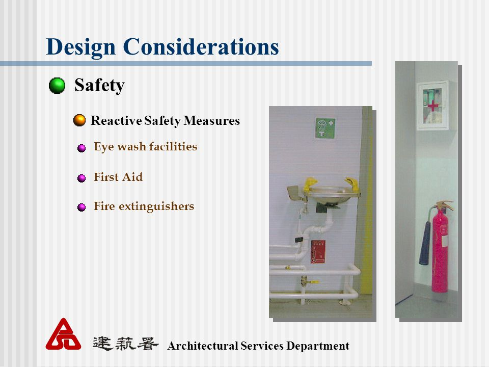 Architectural Services Department Design Considerations Safety Reactive Safety Measures Eye wash facilities First Aid Fire extinguishers