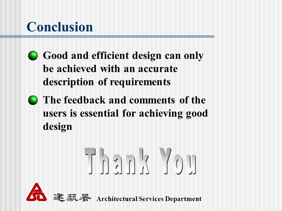 Architectural Services Department Conclusion Good and efficient design can only be achieved with an accurate description of requirements The feedback and comments of the users is essential for achieving good design