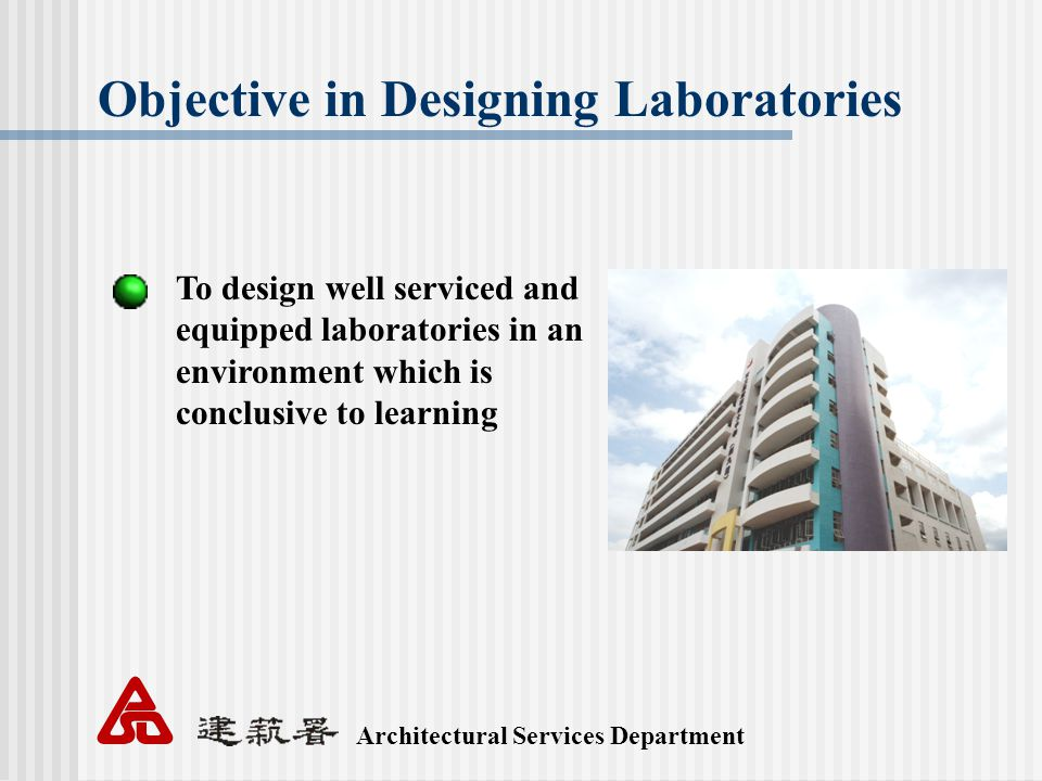 Architectural Services Department Objective in Designing Laboratories To design well serviced and equipped laboratories in an environment which is conclusive to learning