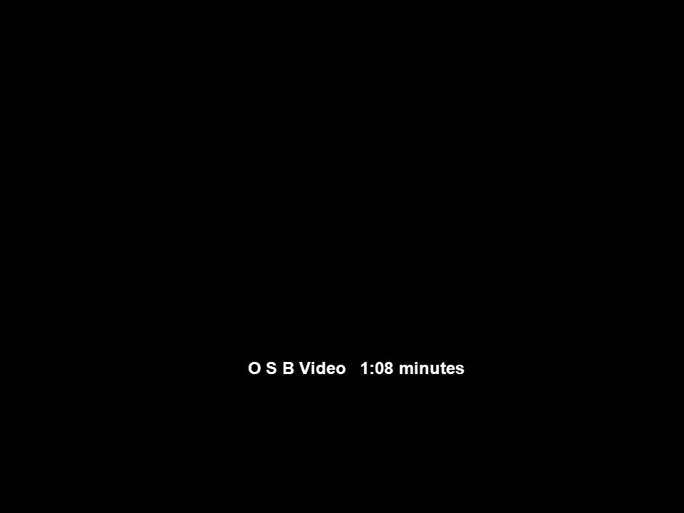 O S B Video 1:08 minutes