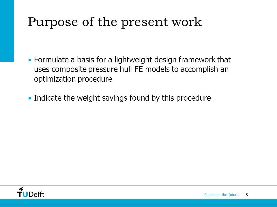 6 Challenge the future Content Lightweight potential of conventional pressure hulls Describe the composite pressure hulls Describe and perform the weight minimization Comparison Conclusions and recommendations