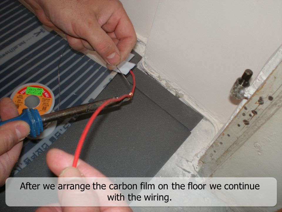 After we arrange the carbon film on the floor we continue with the wiring.