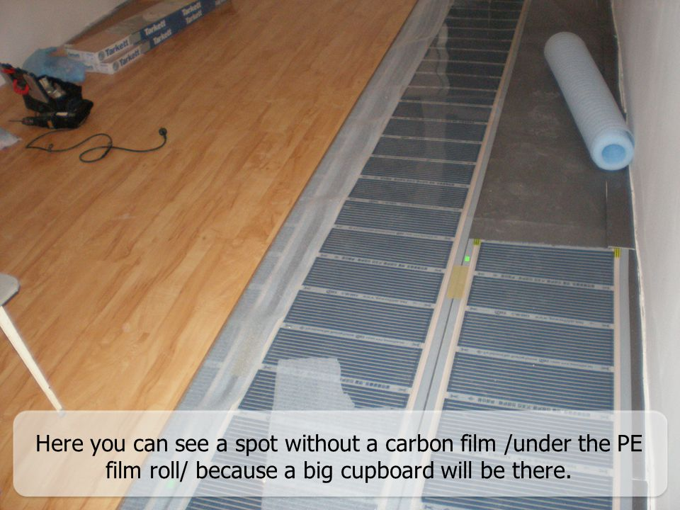 Here you can see a spot without a carbon film /under the PE film roll/ because a big cupboard will be there.