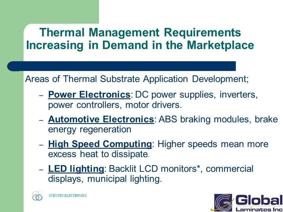 ©VENTEC ELECTRONICS Areas of Thermal Substrate Application Development; – Power Electronics: DC power supplies, inverters, power controllers, motor drivers.