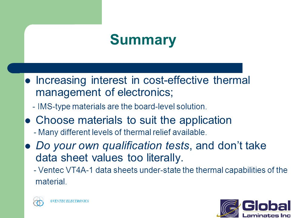©VENTEC ELECTRONICS Summary Increasing interest in cost-effective thermal management of electronics; - IMS-type materials are the board-level solution.