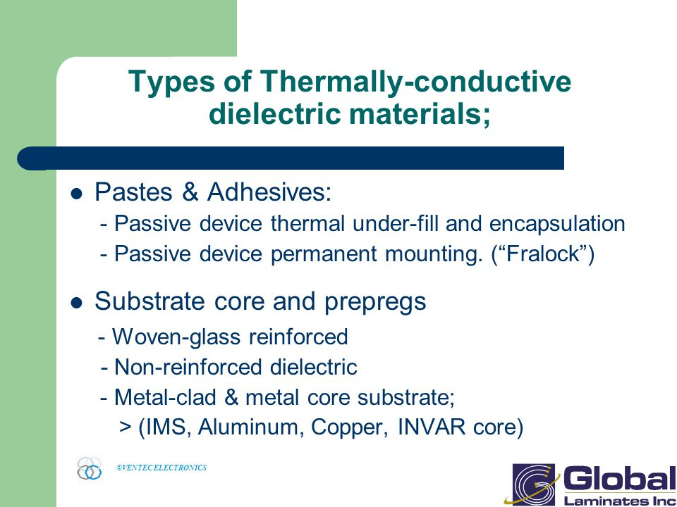 ©VENTEC ELECTRONICS Types of Thermally-conductive dielectric materials; Pastes & Adhesives: - Passive device thermal under-fill and encapsulation - Passive device permanent mounting.