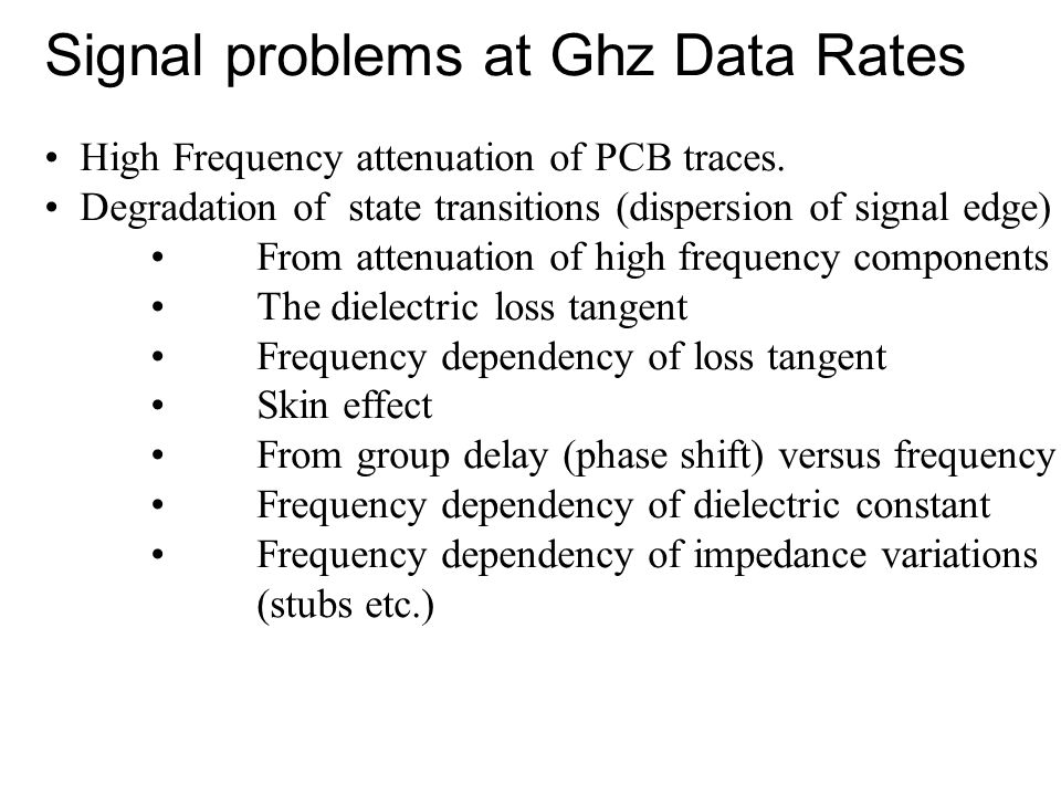 Signal problems at Ghz Data Rates High Frequency attenuation of PCB traces.
