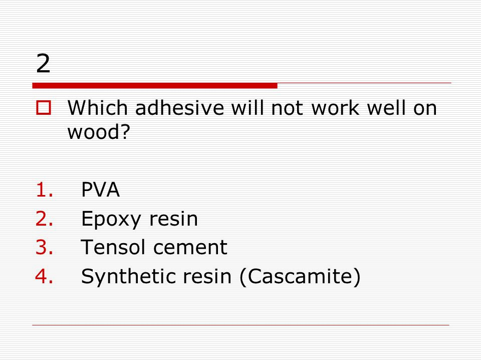 3 Which adhesive is designed for fixing Melamine plastic laminate to MDF or chipboard.