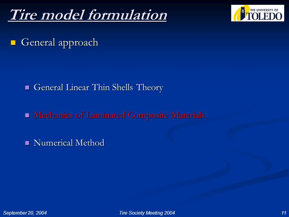 September 20, 200411Tire Society Meeting 2004 Tire model formulation General approach General approach General Linear Thin Shells Theory General Linear Thin Shells Theory Mechanics of Laminated Composite Materials Mechanics of Laminated Composite Materials Numerical Method Numerical Method