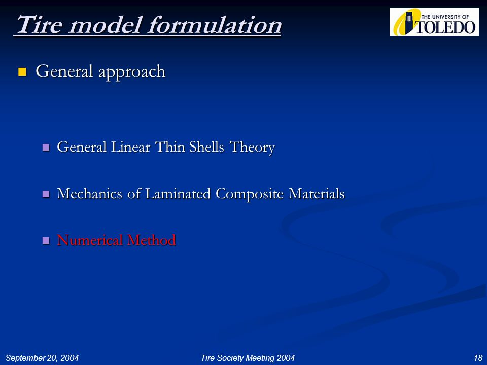 September 20, 200418Tire Society Meeting 2004 Tire model formulation General approach General approach General Linear Thin Shells Theory General Linear Thin Shells Theory Mechanics of Laminated Composite Materials Mechanics of Laminated Composite Materials Numerical Method Numerical Method