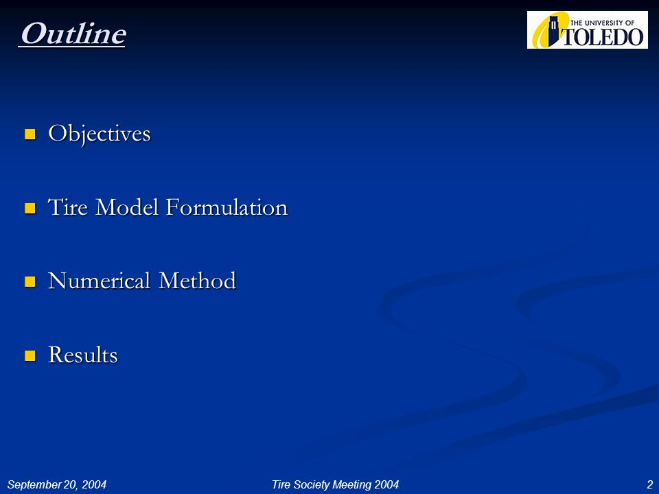 September 20, 20042Tire Society Meeting 2004 Outline Objectives Objectives Tire Model Formulation Tire Model Formulation Numerical Method Numerical Method Results Results