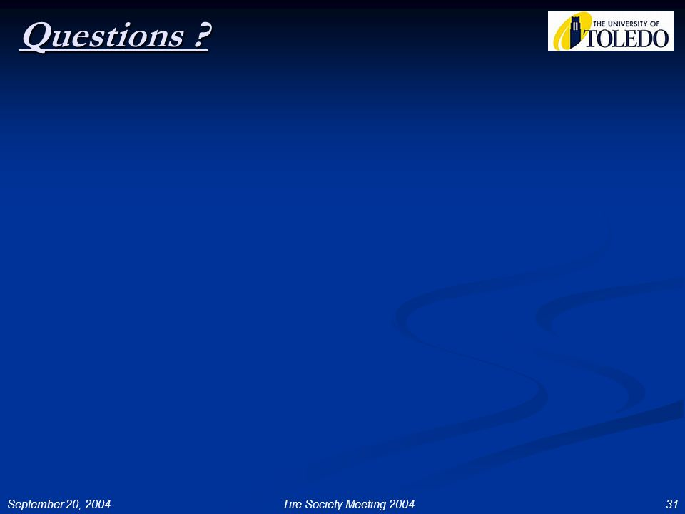 September 20, 200431Tire Society Meeting 2004 Questions