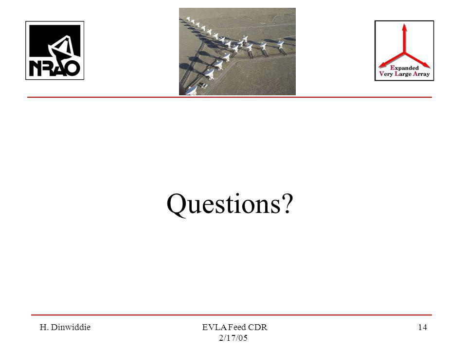 H. Dinwiddie EVLA Feed CDR 2/17/05 14 Questions