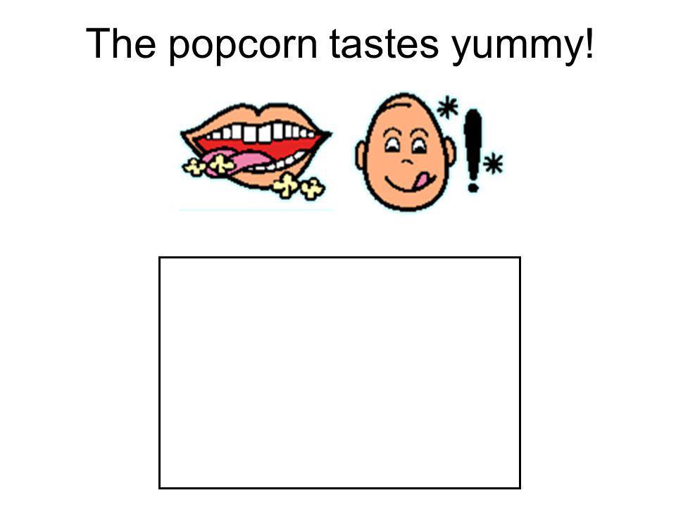 The popcorn tastes yummy!