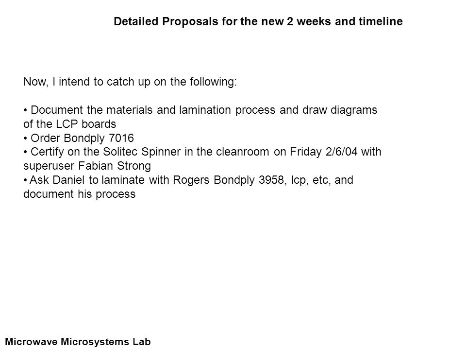 Microwave Microsystems Lab Detailed Proposals for the new 2 weeks and timeline Now, I intend to catch up on the following: Document the materials and