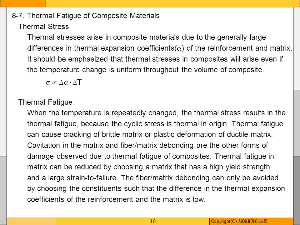 40 8-7. Thermal Fatigue of Composite Materials Thermal Stress Thermal stresses arise in composite materials due to the generally large differences in