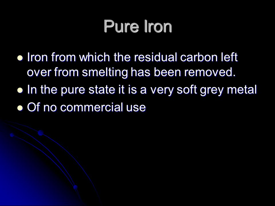 Pure Iron Iron from which the residual carbon left over from smelting has been removed. Iron from which the residual carbon left over from smelting ha