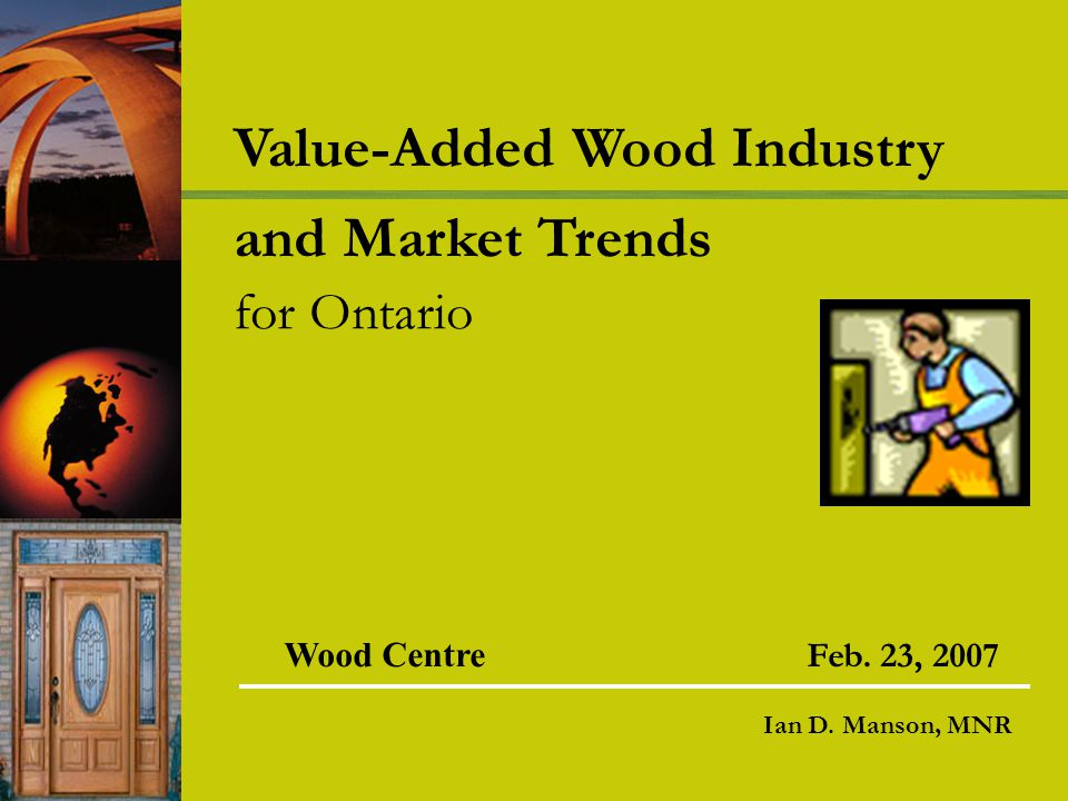 Value-Added Wood Industry and Market Trends for Ontario Ian D.